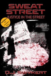 Sweat Street - Justice in the Street ebook by D.J. Swykert