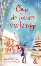 Coup de foudre sous la neige - 2 romans ebook by Sarah Morgan, Kate Hoffmann