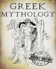 Greek Mythology - A Concise Guide to Ancient Gods, Heroes, Beliefs and Myths of Greek Mythology ebook by Hourly History