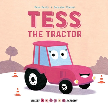 Whizzy Wheels Academy: Tess the Tractor ebook by Peter Bently