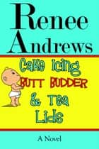 Cake Icing, Butt Budder and Tea Lids: A Cajun Romantic Comedy ebook by Renee Andrews