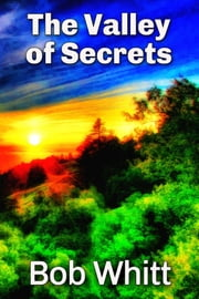 The Valley of Secrets ebook by Bob Whitt