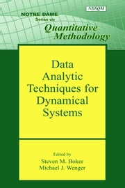 Data Analytic Techniques for Dynamical Systems ebook by Steven M Boker,Michael J. Wenger