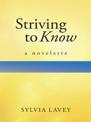 Striving to Know - A Novelette ebook by Sylvia Lavey