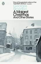 A Maigret Christmas - And Other Stories ebook by Georges Simenon, David Coward