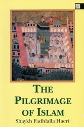 The Pilgrimage of Islam ebook by Shaykh Fadhlalla Haeri