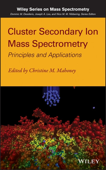 Cluster Secondary Ion Mass Spectrometry - Principles and Applications ebook by Christine M. Mahoney