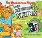 The Berenstain Bears and the Neighborly Skunk ebook by