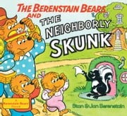 The Berenstain Bears and the Neighborly Skunk ebook by Stan Berenstain,Jan Berenstain