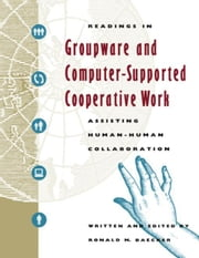 Readings in Groupware and Computer-Supported Cooperative Work: Assisting Human-Human Collaboration ebook by Baecker, Ronald M.