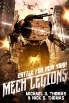 Mech Legions: Battle for New York ebook by Michael G. Thomas, Nick S. Thomas