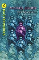 Transfigurations ebook by Michael Bishop