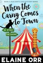 When the Carny Comes to Town ebook by Elaine L. Orr