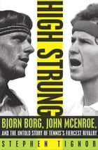 High Strung - Bjorn Borg, John McEnroe, and the Last Days of Tennis's Golden Age ebook by Stephen Tignor
