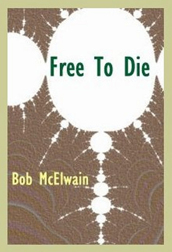 Free to Die ebook by Bob McElwain