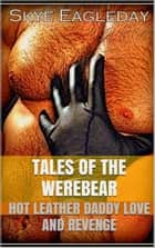 Tales Of The Werebear - Tales Of The Werebear, #1 ebook by Skye Eagleday
