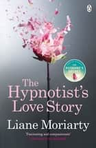 The Hypnotist's Love Story - From the bestselling author of Big Little Lies, now an award winning TV series ebook by Liane Moriarty