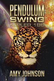 Pendulum Swing - Kepler 186 ebook by Amy Johnson