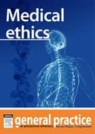 Medical Ethics - General Practice: The Integrative Approach Series ebook by Kerryn Phelps, Craig Hassed