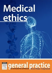 Medical Ethics - General Practice: The Integrative Approach Series ebook by Kerryn Phelps,Craig Hassed