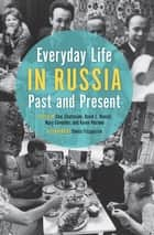 Everyday Life in Russia - Past and Present eBook by Choi Chatterjee, David L. Ransel, Mary Cavender,...