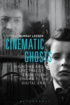 Cinematic Ghosts ebook by Murray Leeder