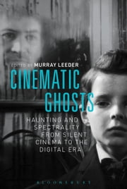 Cinematic Ghosts - Haunting and Spectrality from Silent Cinema to the Digital Era ebook by Murray Leeder