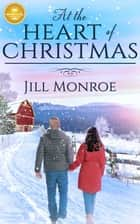 At the Heart of Christmas ebook by Jill Monroe