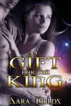 A Gift for the King ebook by Sara Fields