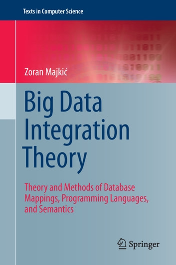 Big Data Integration Theory - Theory and Methods of Database Mappings, Programming Languages, and Semantics ebook by Zoran Majkić
