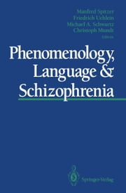 Phenomenology, Language & Schizophrenia ebook by Manfred Spitzer,Friedrich Uehlein,Michael A. Schwartz,Christoph Mundt