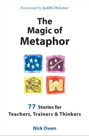 The Magic of Metaphor - 77 stories for teachers, trainers and thinkers ebook by Nick Owen