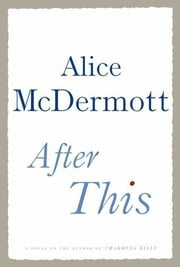 After This - A Novel ebook by Alice McDermott