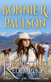 Regretting Redemption - Clearwater County, Redemption series, #4 ebook by Bonnie R. Paulson