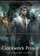 The Infernal Devices 2: Clockwork Prince ebook by Cassandra Clare