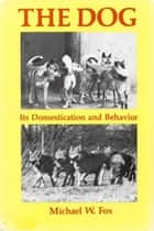 THE DOG - ITS DOMESTICATION AND BEHAVIOR eBook by Michael Fox