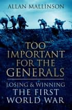 Too Important for the Generals ebook by Allan Mallinson
