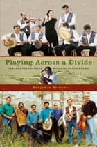 Playing across a Divide ebook by Benjamin Brinner