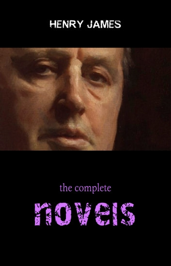 Henry James Collection: The Complete Novels (The Portrait of a Lady, The Ambassadors, The Golden Bowl, The Wings of the Dove...) ebook by Henry James