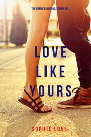 Love Like Yours (The Romance Chronicles—Book #5) ebook by Sophie Love