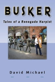 Busker - Tales of a Renegade Harpist ebook by David Michael