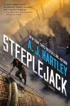 Steeplejack - Book 1 in the Steeplejack series ebook by A. J. Hartley