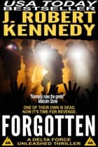 Forgotten - A Delta Force Unleashed Thriller, Book #5 ebook by J. Robert Kennedy