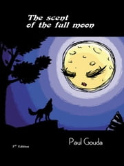 The scent of the full moon ebook by Paul Gouda