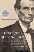 Lincoln's Melancholy ebook by Joshua Wolf Shenk