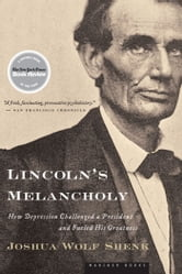 Lincoln's Melancholy - How Depression Challenged a President and Fueled His Greatness ebook by Joshua Wolf Shenk