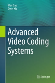 Advanced Video Coding Systems ebook by Wen Gao,Siwei Ma