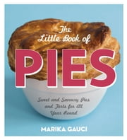 The Little Book of Pies - Sweet and Savoury Pies and Tarts For All Year Round ebook by Marika Gauci