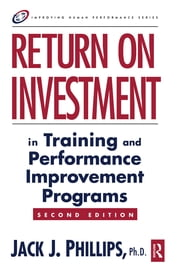 Return on Investment in Training and Performance Improvement Programs ebook by Jack J. Phillips