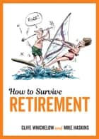 How to Survive Retirement ebook by Mike Haskins, Clive Whichelow